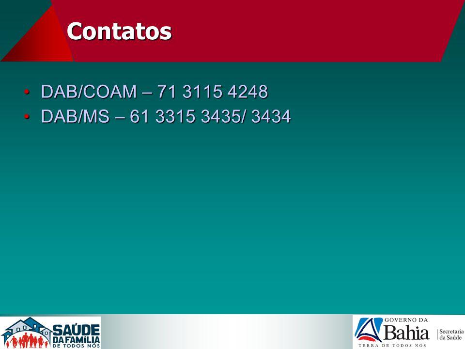 Contatos DAB/COAM – 71 3115 4248DAB/COAM – 71 3115 4248 DAB/MS – 61 3315 3435/ 3434DAB/MS – 61 3315 3435/ 3434