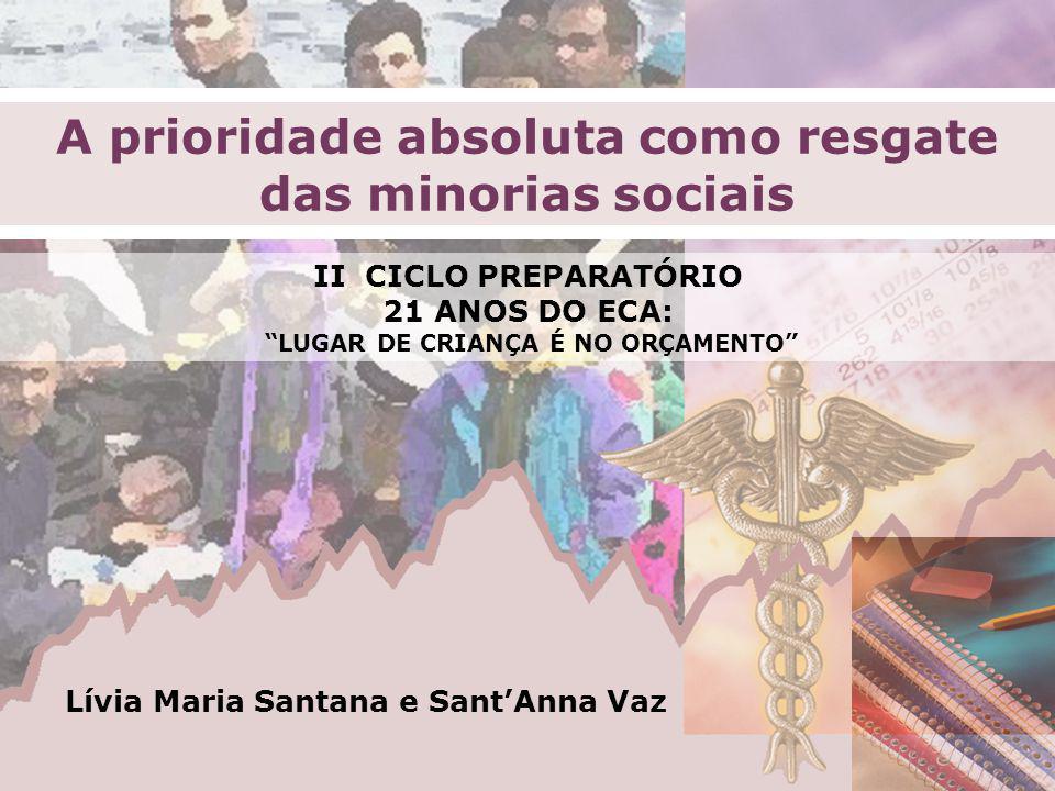 Lívia Maria Santana e SantAnna Vaz II CICLO PREPARATÓRIO 21 ANOS DO ECA: LUGAR DE CRIANÇA É NO ORÇAMENTO A prioridade absoluta como resgate das minori