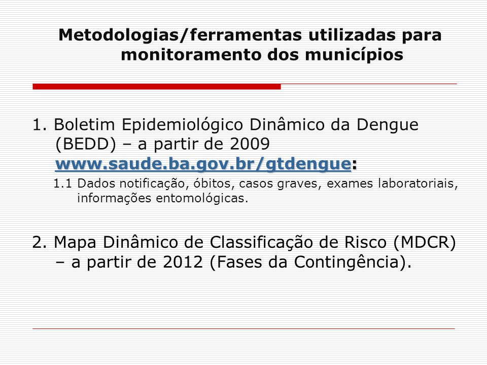 Metodologias/ferramentas utilizadas para monitoramento dos municípios www.saude.ba.gov.br/gtdenguewww.saude.ba.gov.br/gtdengue: 1. Boletim Epidemiológ