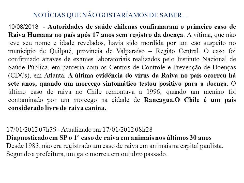 10/08/2013 - Autoridades de saúde chilenas confirmaram o primeiro caso de Raiva Humana no país após 17 anos sem registro da doença. A vítima, que não