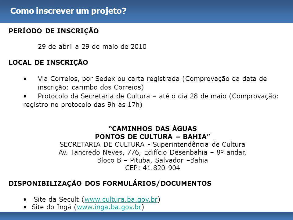 Como inscrever um projeto? PERÍODO DE INSCRIÇÃO 29 de abril a 29 de maio de 2010 LOCAL DE INSCRIÇÃO Via Correios, por Sedex ou carta registrada (Compr