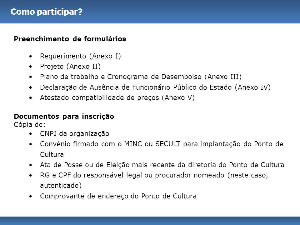 Como participar? Preenchimento de formulários Requerimento (Anexo I) Projeto (Anexo II) Plano de trabalho e Cronograma de Desembolso (Anexo III) Decla