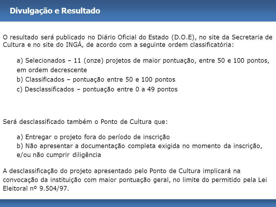 Divulgação e Resultado O resultado será publicado no Diário Oficial do Estado (D.O.E), no site da Secretaria de Cultura e no site do INGÁ, de acordo c