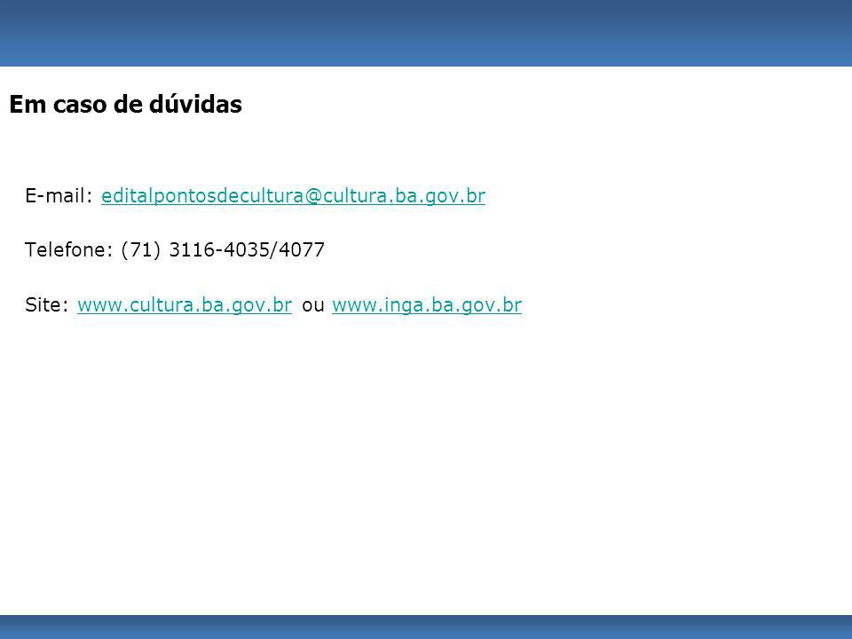 E-mail: editalpontosdecultura@cultura.ba.gov.breditalpontosdecultura@cultura.ba.gov.br Telefone: (71) 3116-4035/4077 Site: www.cultura.ba.gov.br ou ww