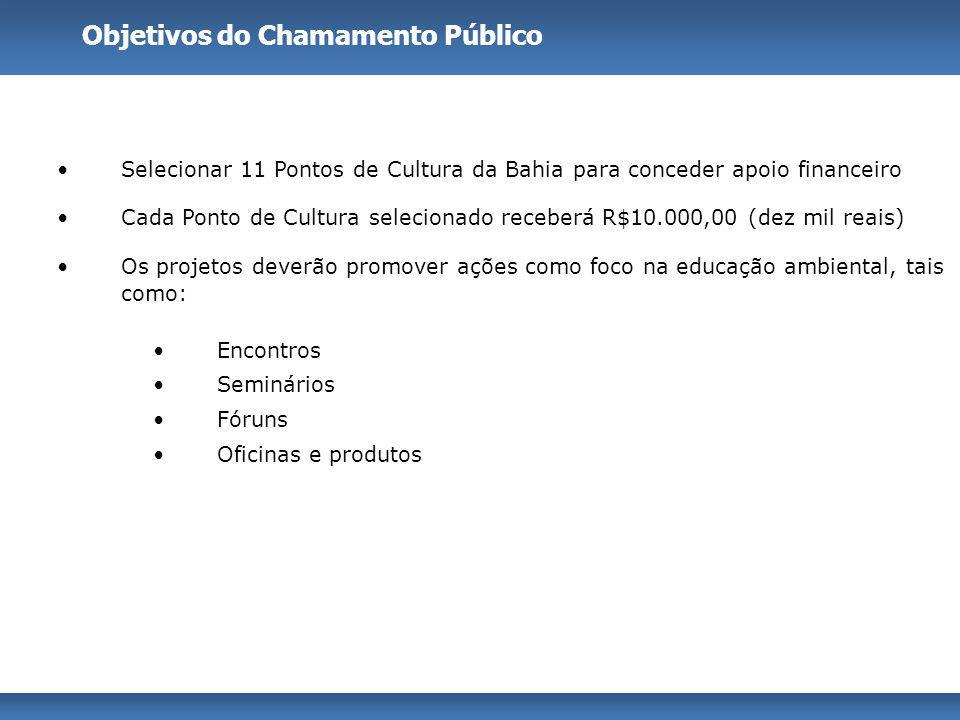 Selecionar 11 Pontos de Cultura da Bahia para conceder apoio financeiro Cada Ponto de Cultura selecionado receberá R$10.000,00 (dez mil reais) Os proj
