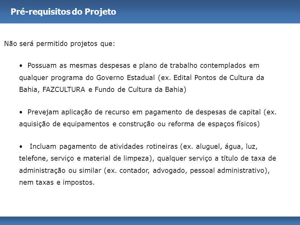 Não será permitido projetos que: Possuam as mesmas despesas e plano de trabalho contemplados em qualquer programa do Governo Estadual (ex. Edital Pont