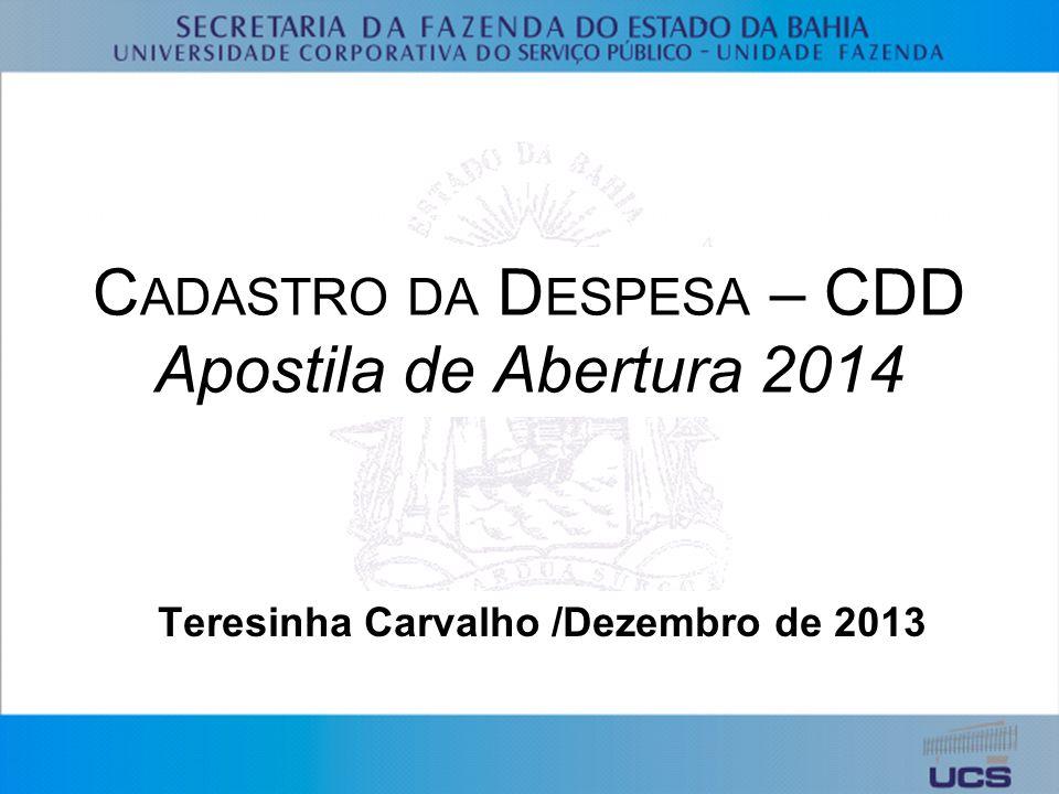 C ADASTRO DA D ESPESA – CDD Apostila de Abertura 2014 Teresinha Carvalho /Dezembro de 2013