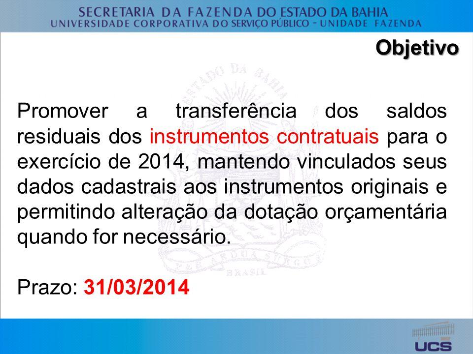 Objetivo Promover a transferência dos saldos residuais dos instrumentos contratuais para o exercício de 2014, mantendo vinculados seus dados cadastrais aos instrumentos originais e permitindo alteração da dotação orçamentária quando for necessário.