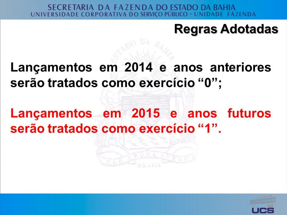 Regras Adotadas Lançamentos em 2014 e anos anteriores serão tratados como exercício 0; Lançamentos em 2015 e anos futuros serão tratados como exercício 1.