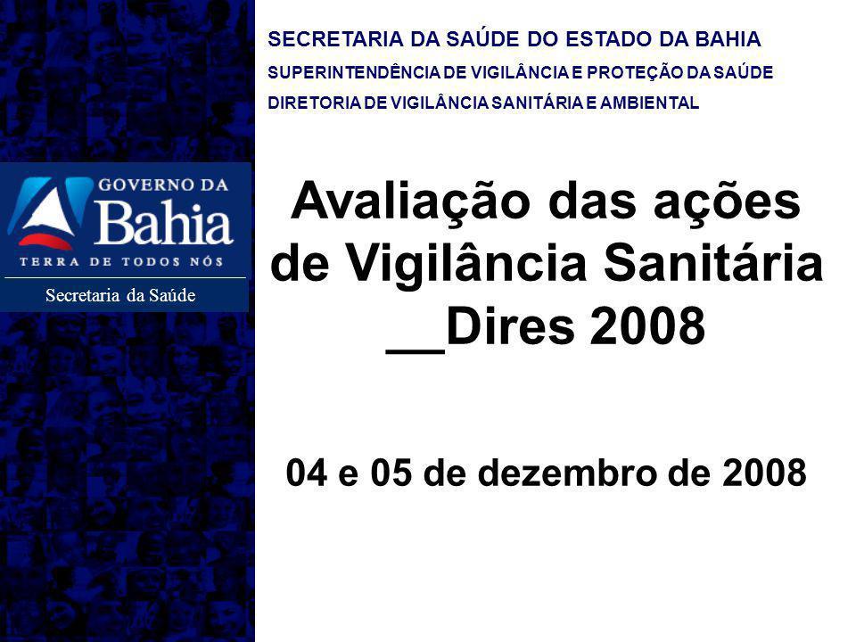Secretaria da Saúde SECRETARIA DA SAÚDE DO ESTADO DA BAHIA SUPERINTENDÊNCIA DE VIGILÂNCIA E PROTEÇÃO DA SAÚDE DIRETORIA DE VIGILÂNCIA SANITÁRIA E AMBI