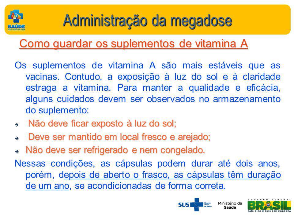 Administração da megadose Como guardar os suplementos de vitamina A Os suplementos de vitamina A são mais estáveis que as vacinas.
