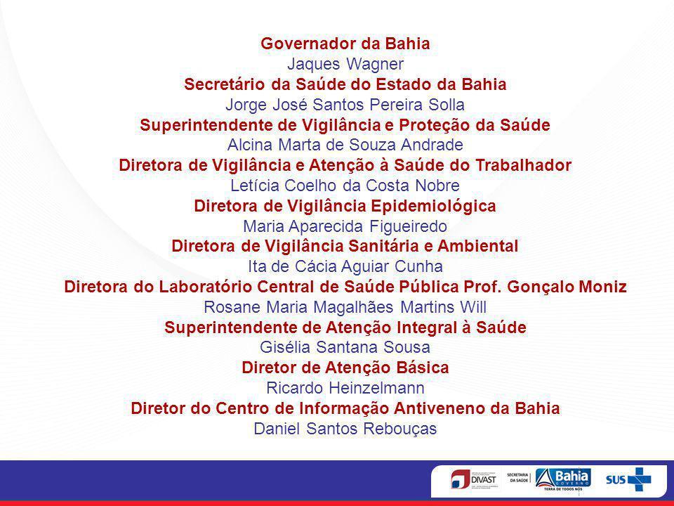 Governador da Bahia Jaques Wagner Secretário da Saúde do Estado da Bahia Jorge José Santos Pereira Solla Superintendente de Vigilância e Proteção da S