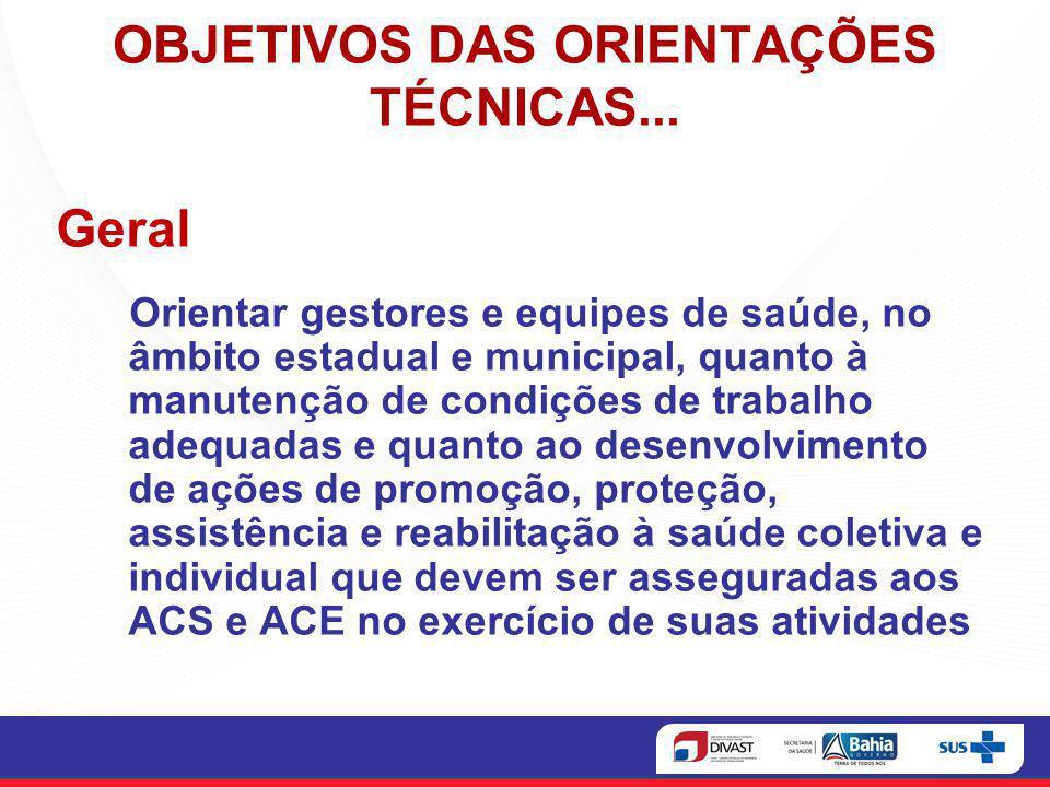 OBJETIVOS DAS ORIENTAÇÕES TÉCNICAS... Geral Orientar gestores e equipes de saúde, no âmbito estadual e municipal, quanto à manutenção de condições de