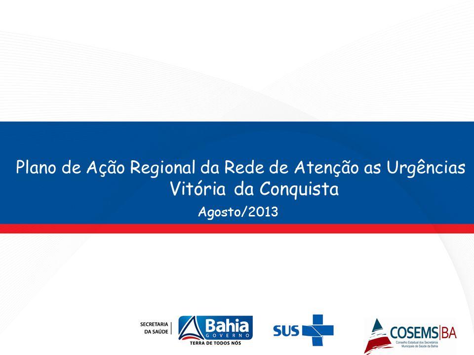 Plano de Ação Regional da Rede de Atenção as Urgências Vitória da Conquista Agosto/2013