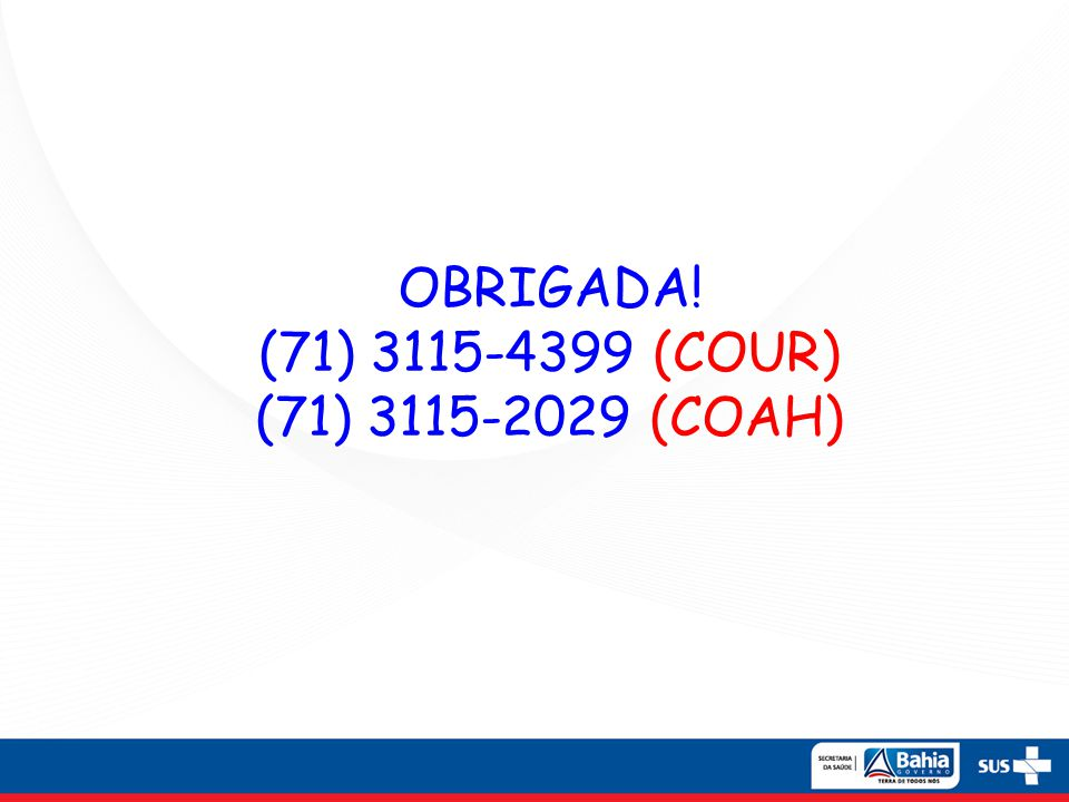 OBRIGADA! (71) 3115-4399 (COUR) (71) 3115-2029 (COAH)