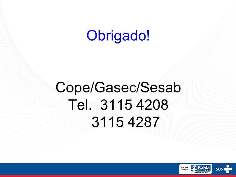 Obrigado! Cope/Gasec/Sesab Tel. 3115 4208 3115 4287
