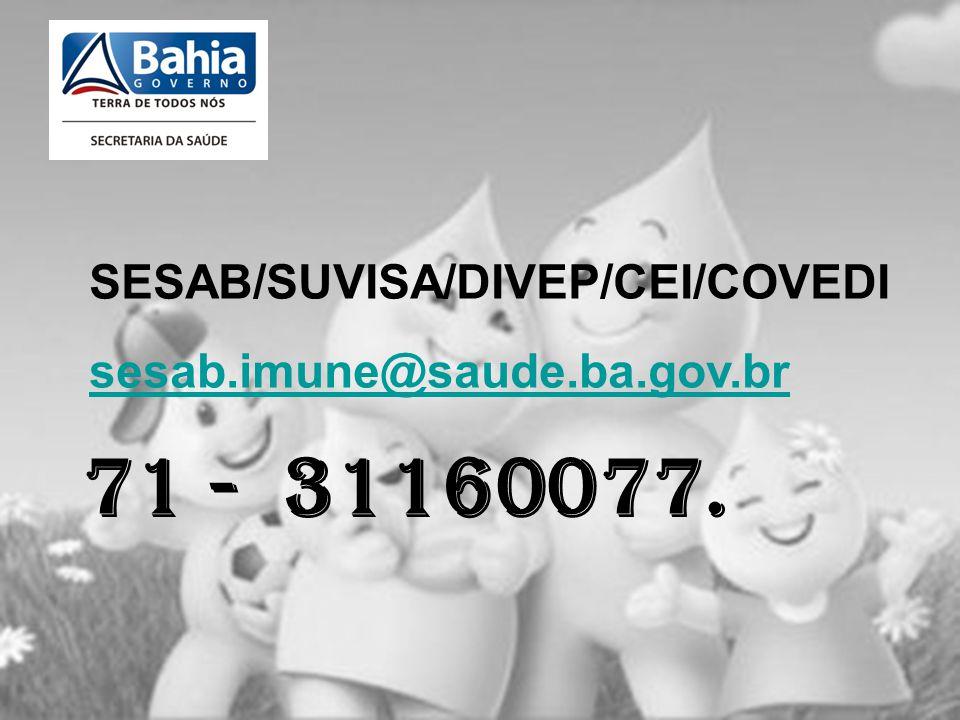 OBRIGADA PELA ATENÇÃO!!! SESAB/SUVISA/DIVEP/CEI/COVEDI sesab.imune@saude.ba.gov.br 71 - 31160077.