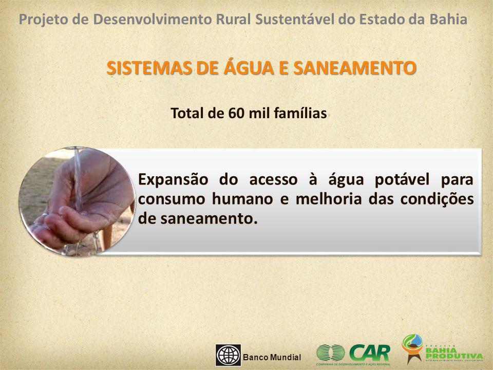 SISTEMAS DE ÁGUA E SANEAMENTO Expansão do acesso à água potável para consumo humano e melhoria das condições de saneamento. Total de 60 mil famílias B