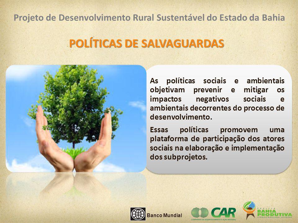 POLÍTICAS DE SALVAGUARDAS As políticas sociais e ambientais objetivam prevenir e mitigar os impactos negativos sociais e ambientais decorrentes do pro