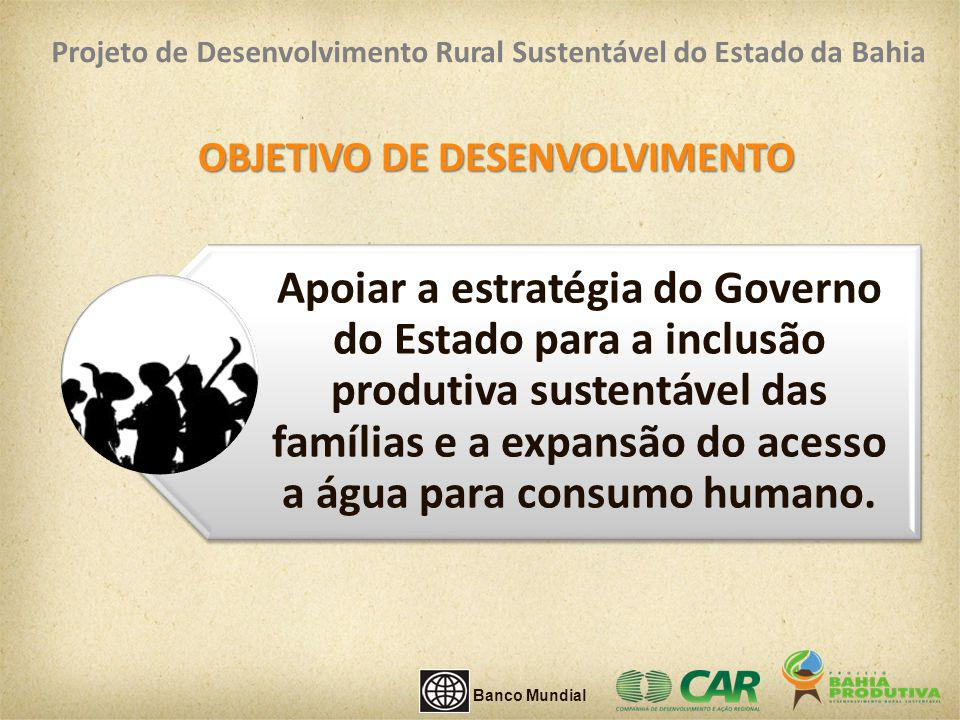 OBJETIVO DE DESENVOLVIMENTO Apoiar a estratégia do Governo do Estado para a inclusão produtiva sustentável das famílias e a expansão do acesso a água