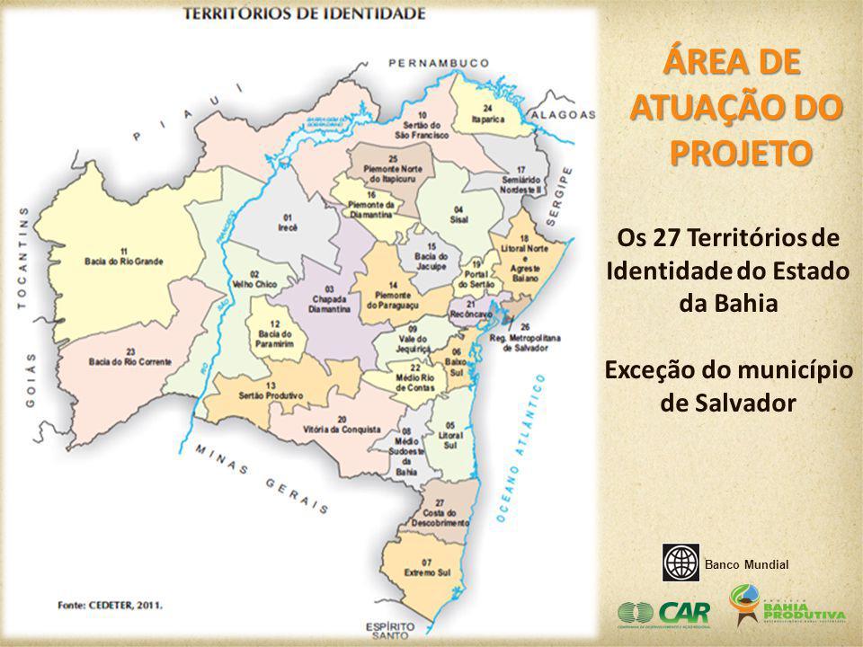 ÁREA DE ATUAÇÃO DO PROJETO PROJETO Os 27 Territórios de Identidade do Estado da Bahia Exceção do município de Salvador Banco Mundial