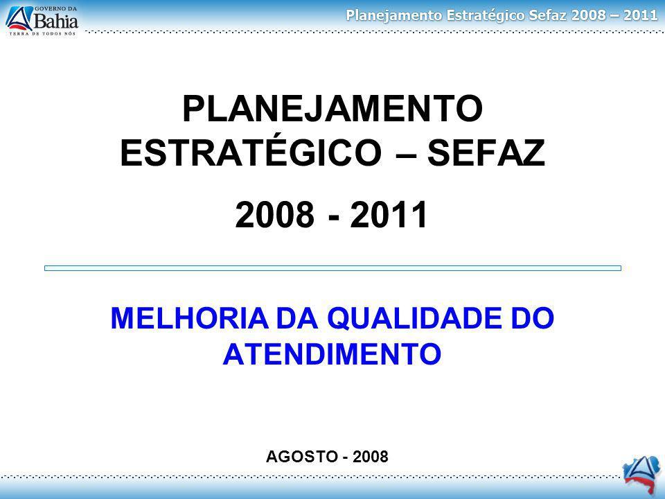 PLANEJAMENTO ESTRATÉGICO – SEFAZ 2008 - 2011 MELHORIA DA QUALIDADE DO ATENDIMENTO AGOSTO - 2008