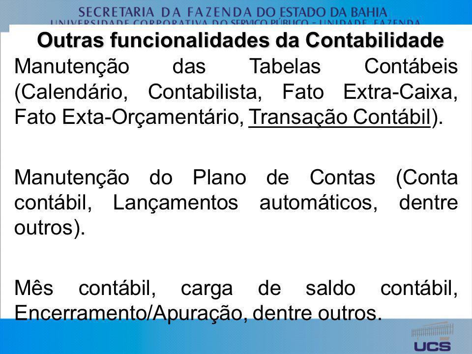 Outras funcionalidades da Contabilidade Manutenção das Tabelas Contábeis (Calendário, Contabilista, Fato Extra-Caixa, Fato Exta-Orçamentário, Transaçã