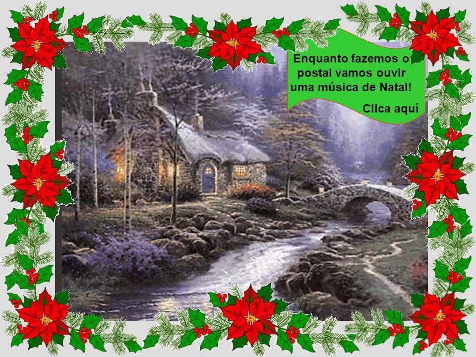 Enquanto fazemos o postal vamos ouvir uma música de Natal! Clica aquí