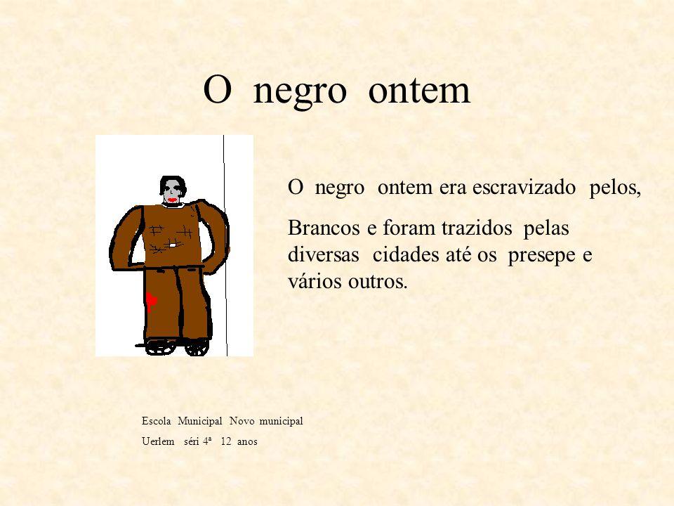 O negro amanhã Escola Municipal Novo Marotinho/ Data:19/10/2001/ Aluno:Edmário Silva / Série/ PEB-2 /Idade/ 18 Anos. Os negros amanhã eles serão liber