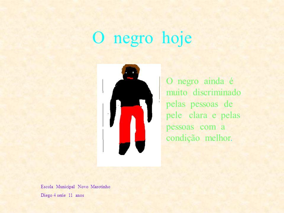 O negro ontem Escola municipal Novo Marotinho Diego 4 serie 11 anos O negro ontem era muito maltratado pelos portugueses. Apanhava sem motivo trabalha