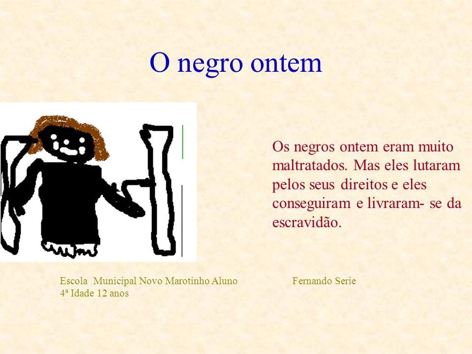 O negro amanhã Escola Municipal Novo Marotinho Diego Souza S 4 serie 11 anos Eu espero que seja do jeito que eu estou pensando. Que os negros não seja