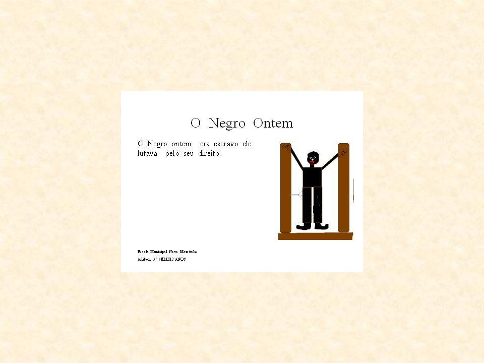 O Negro Amanhã Ele vai ter todos os direitos que os brancos têm. Por exemplo estudar, trabalhar etc. Escola Municipal Novo Marotinho Data 19/10/01 / A