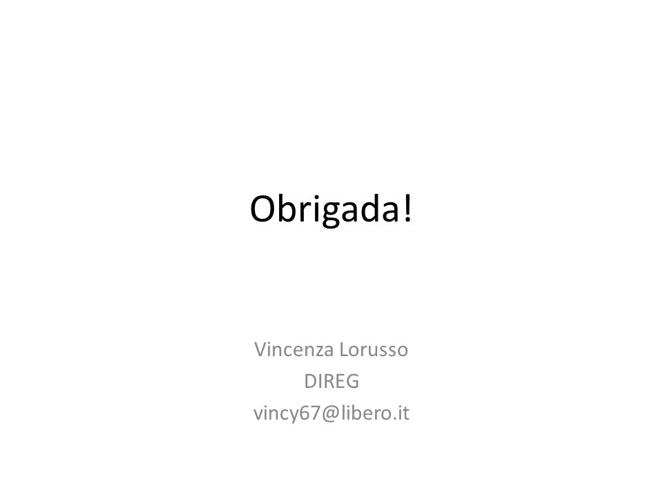 Obrigada! Vincenza Lorusso DIREG vincy67@libero.it
