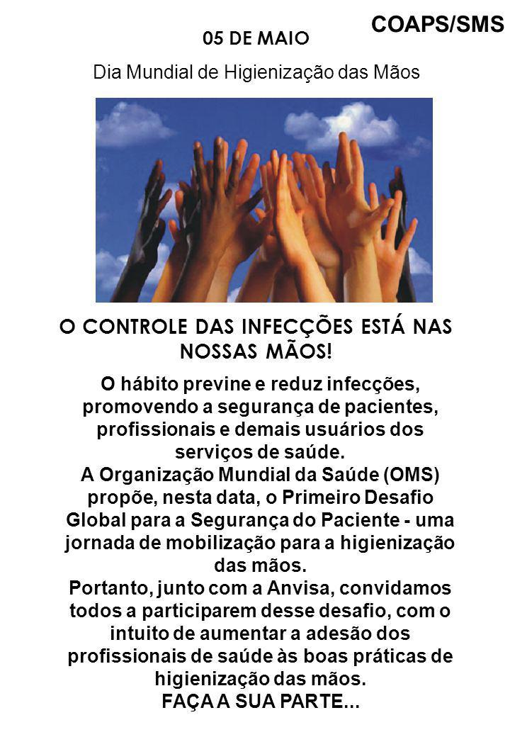 05 DE MAIO Dia Mundial de Higienização das Mãos O hábito previne e reduz infecções, promovendo a segurança de pacientes, profissionais e demais usuári