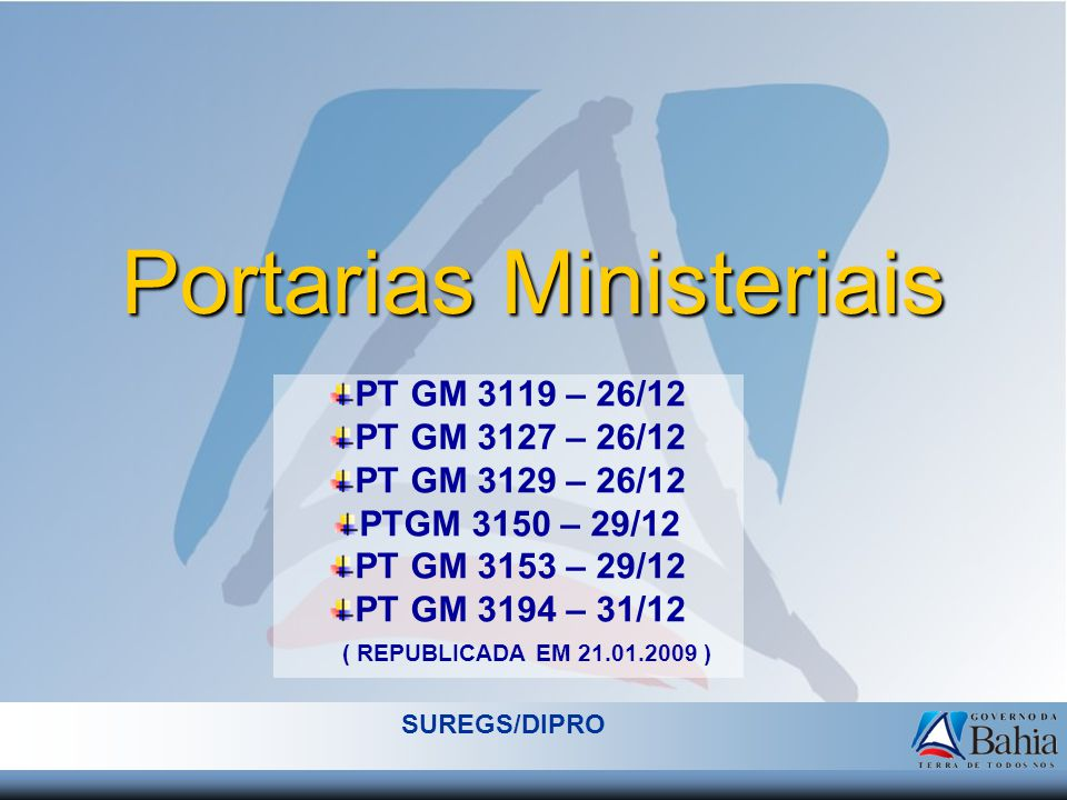 Portarias Ministeriais PT GM 3119 – 26/12 PT GM 3127 – 26/12 PT GM 3129 – 26/12 PTGM 3150 – 29/12 PT GM 3153 – 29/12 PT GM 3194 – 31/12 ( REPUBLICADA EM 21.01.2009 ) SUREGS/DIPRO