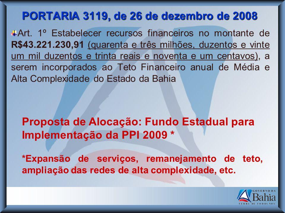 PORTARIA 3119, de 26 de dezembro de 2008 Art. 1º Estabelecer recursos financeiros no montante de R$43.221.230,91 (quarenta e três milhões, duzentos e