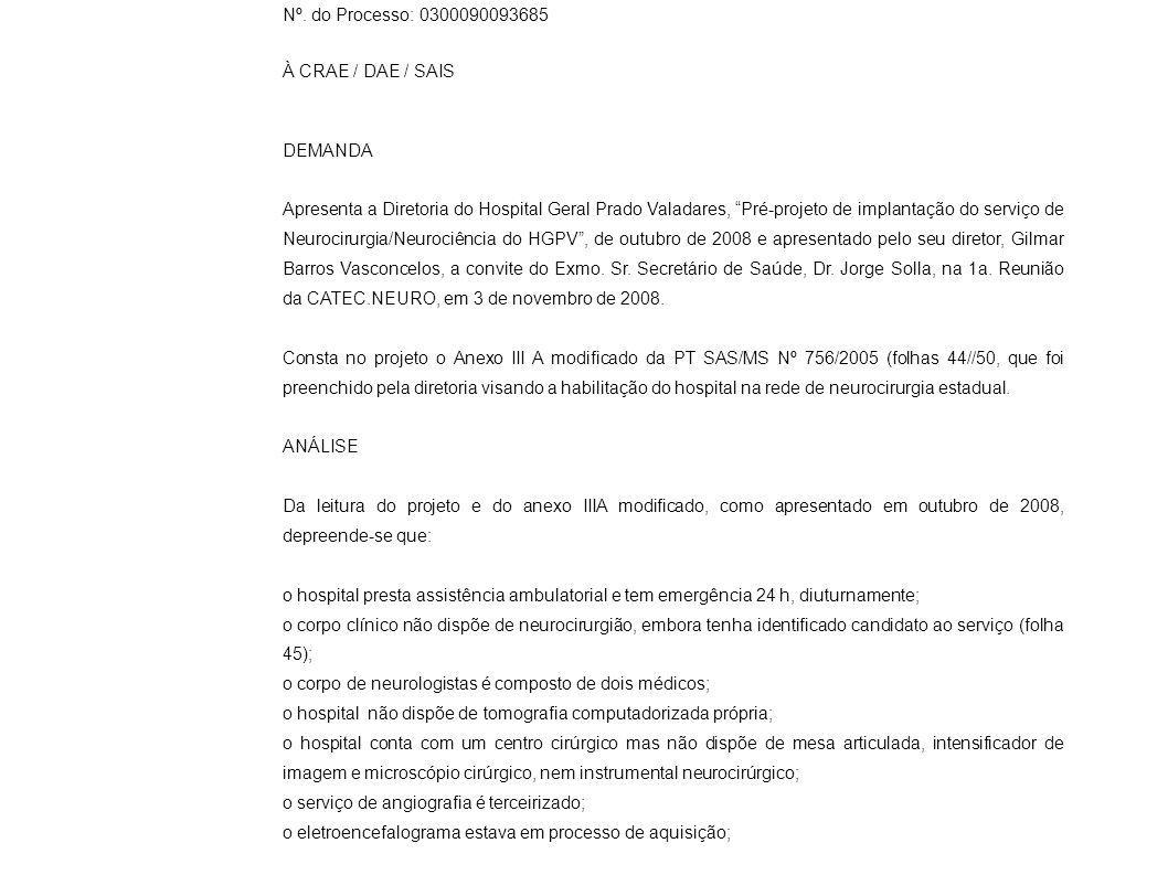 Nº. do Processo: 0300090093685 À CRAE / DAE / SAIS DEMANDA Apresenta a Diretoria do Hospital Geral Prado Valadares, Pré-projeto de implantação do serv