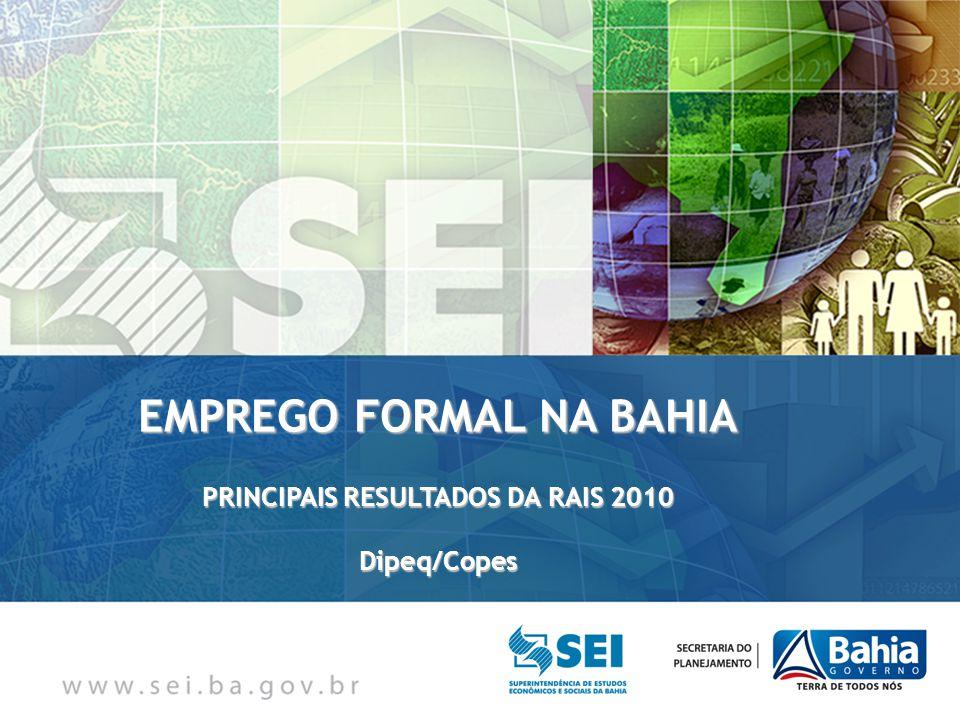 RAIS 2010: principais resultados da Bahia Em 31/12/2010, foi registrado um estoque de 2,1 milhões de empregos formais no estado, um aumento de 139,6 mil postos de trabalhos em relação a dezembro de 2009.