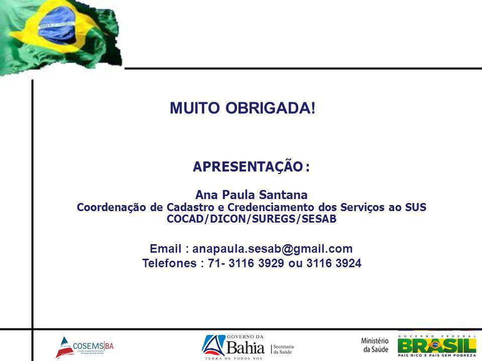 MUITO OBRIGADA! APRESENTAÇÃO : Ana Paula Santana Coordenação de Cadastro e Credenciamento dos Serviços ao SUS COCAD/DICON/SUREGS/SESAB Email : anapaul