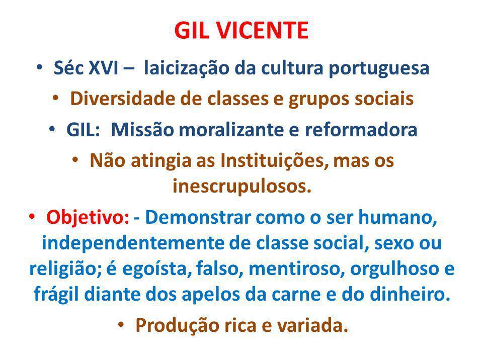 GIL VICENTE Séc XVI – laicização da cultura portuguesa Diversidade de classes e grupos sociais GIL: Missão moralizante e reformadora Não atingia as In