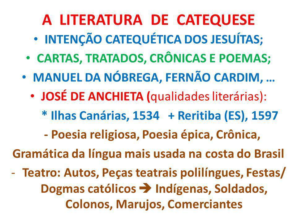A LITERATURA DE CATEQUESE INTENÇÃO CATEQUÉTICA DOS JESUÍTAS; CARTAS, TRATADOS, CRÔNICAS E POEMAS; MANUEL DA NÓBREGA, FERNÃO CARDIM, … JOSÉ DE ANCHIETA