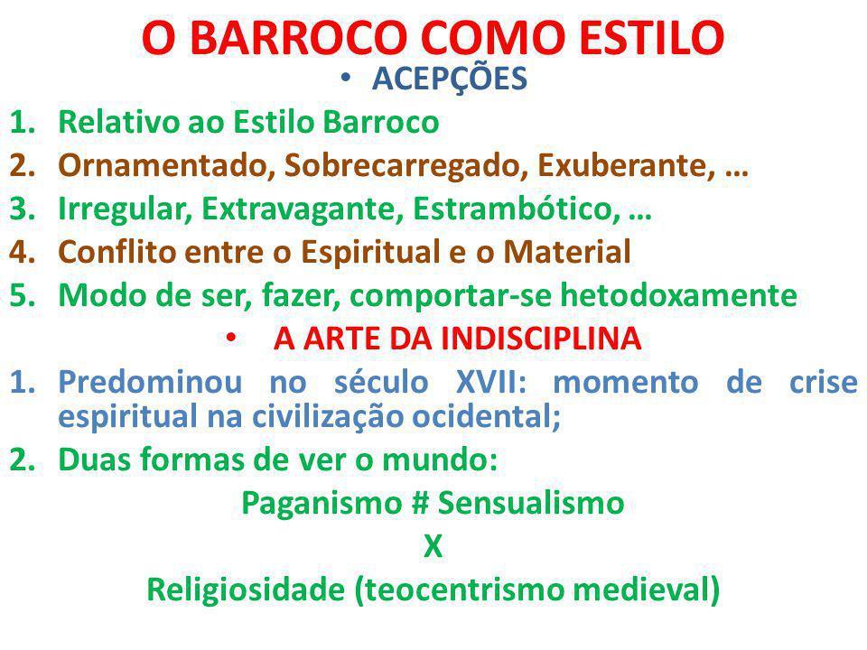 O BARROCO COMO ESTILO ACEPÇÕES 1.Relativo ao Estilo Barroco 2.Ornamentado, Sobrecarregado, Exuberante, … 3.Irregular, Extravagante, Estrambótico, … 4.
