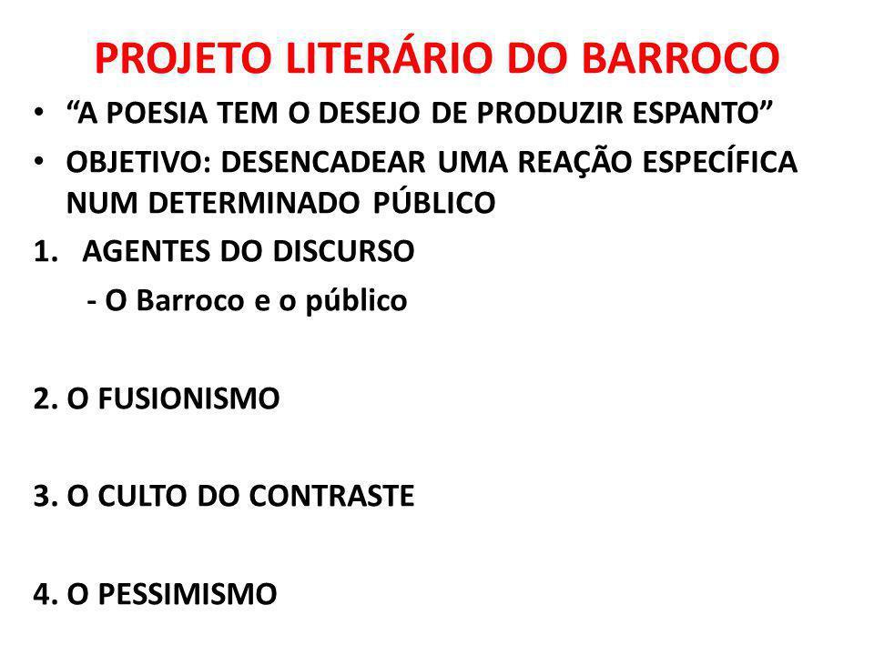 PROJETO LITERÁRIO DO BARROCO A POESIA TEM O DESEJO DE PRODUZIR ESPANTO OBJETIVO: DESENCADEAR UMA REAÇÃO ESPECÍFICA NUM DETERMINADO PÚBLICO 1.AGENTES D