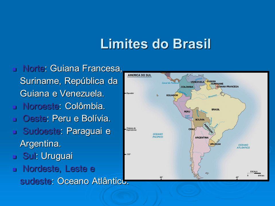 Limites do Brasil Limites do Brasil Norte: Guiana Francesa, Norte: Guiana Francesa, Suriname, República da Suriname, República da Guiana e Venezuela.