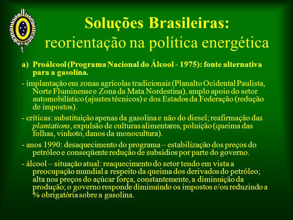 Soluções Brasileiras: reorientação na política energética a) Proálcool (Programa Nacional do Álcool - 1975): fonte alternativa para a gasolina.