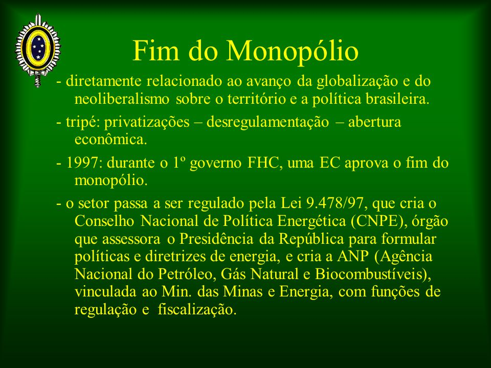 Fim do Monopólio - diretamente relacionado ao avanço da globalização e do neoliberalismo sobre o território e a política brasileira.