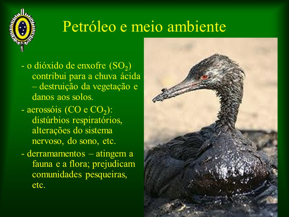 Petróleo e meio ambiente - o dióxido de enxofre (SO 2 ) contribui para a chuva ácida – destruição da vegetação e danos aos solos.