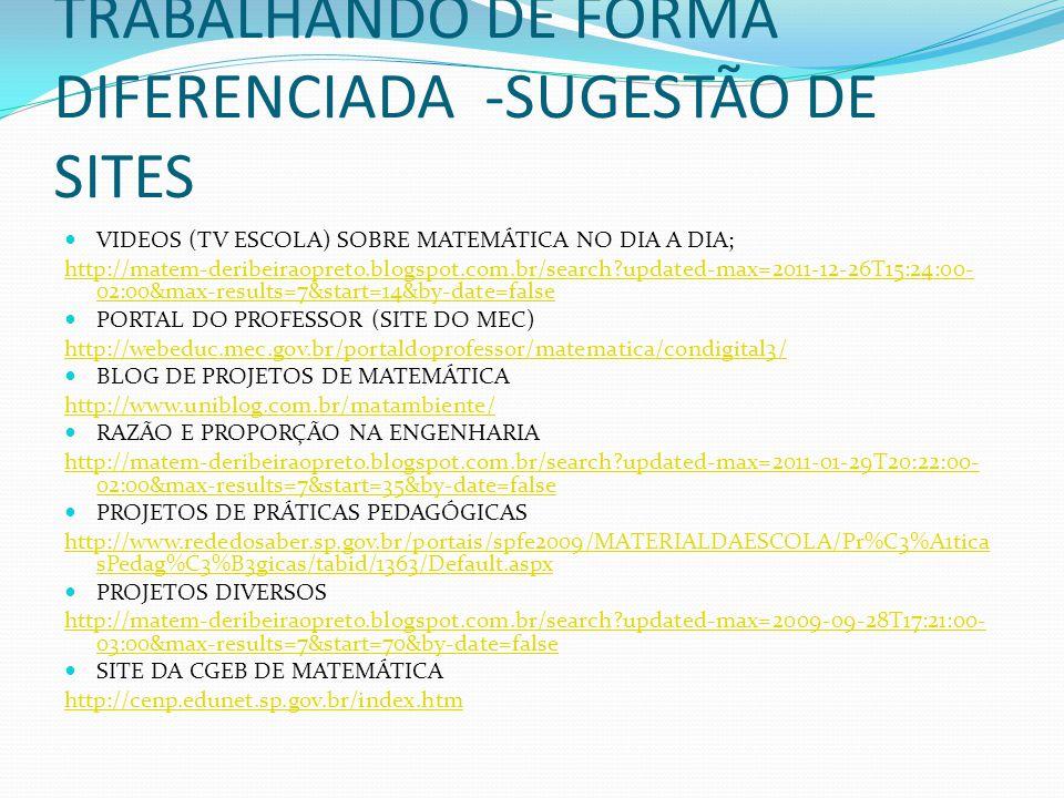 TRABALHANDO DE FORMA DIFERENCIADA -SUGESTÃO DE SITES VIDEOS (TV ESCOLA) SOBRE MATEMÁTICA NO DIA A DIA; http://matem-deribeiraopreto.blogspot.com.br/se