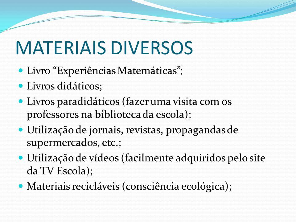 MATERIAIS DIVERSOS Livro Experiências Matemáticas; Livros didáticos; Livros paradidáticos (fazer uma visita com os professores na biblioteca da escola