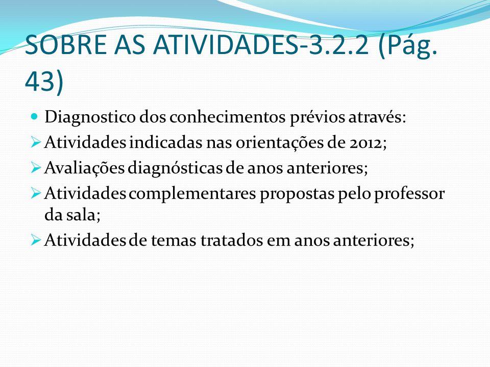 SOBRE AS ATIVIDADES-3.2.2 (Pág. 43) Diagnostico dos conhecimentos prévios através: Atividades indicadas nas orientações de 2012; Avaliações diagnóstic